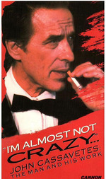 I'm Almost Not Crazy: John Cassavetes, the Man and His Work